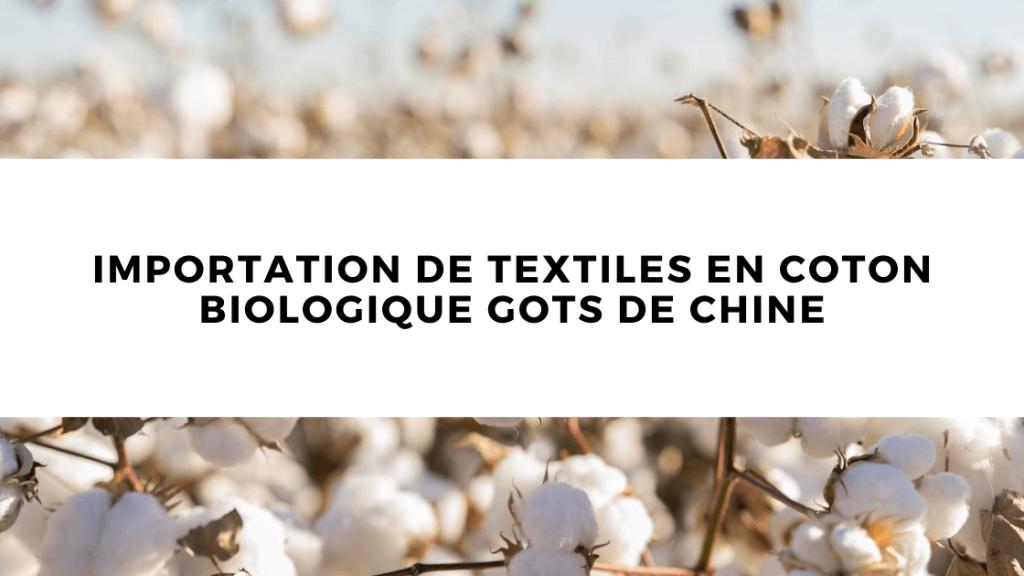 Importation de textiles en coton biologique GOTS de Chine