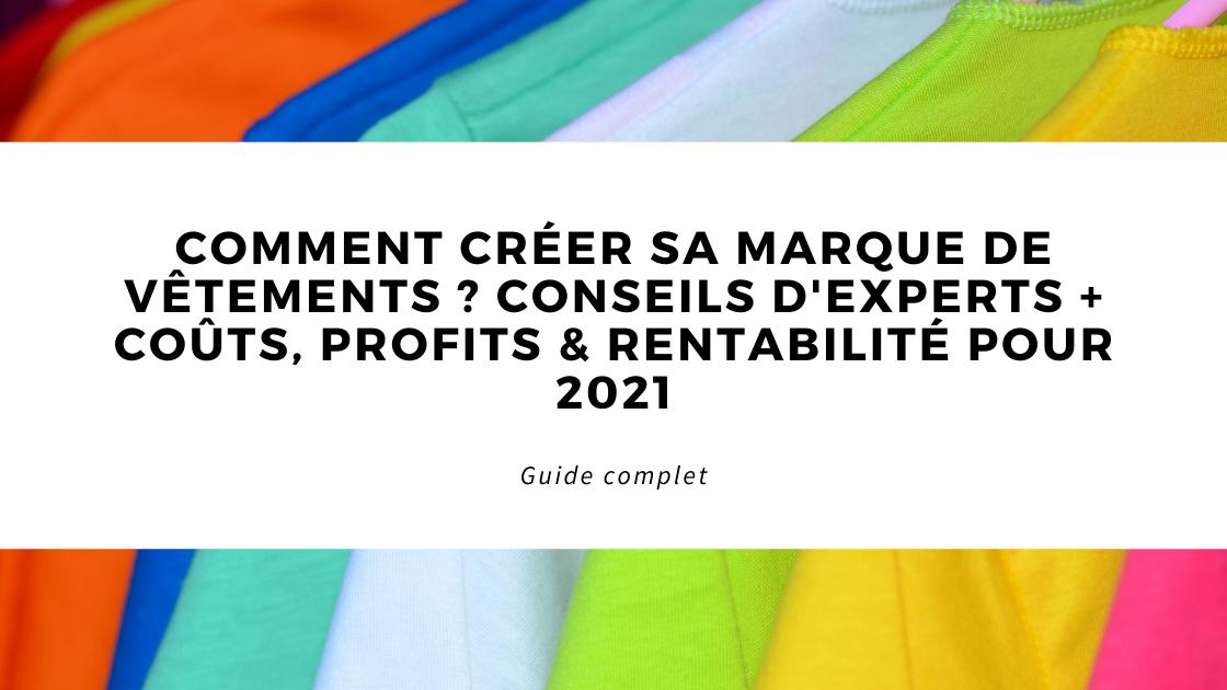 Comment créer sa Marque de Vêtements ? Conseils d'experts + Coûts, Profits & Rentabilité pour 2021