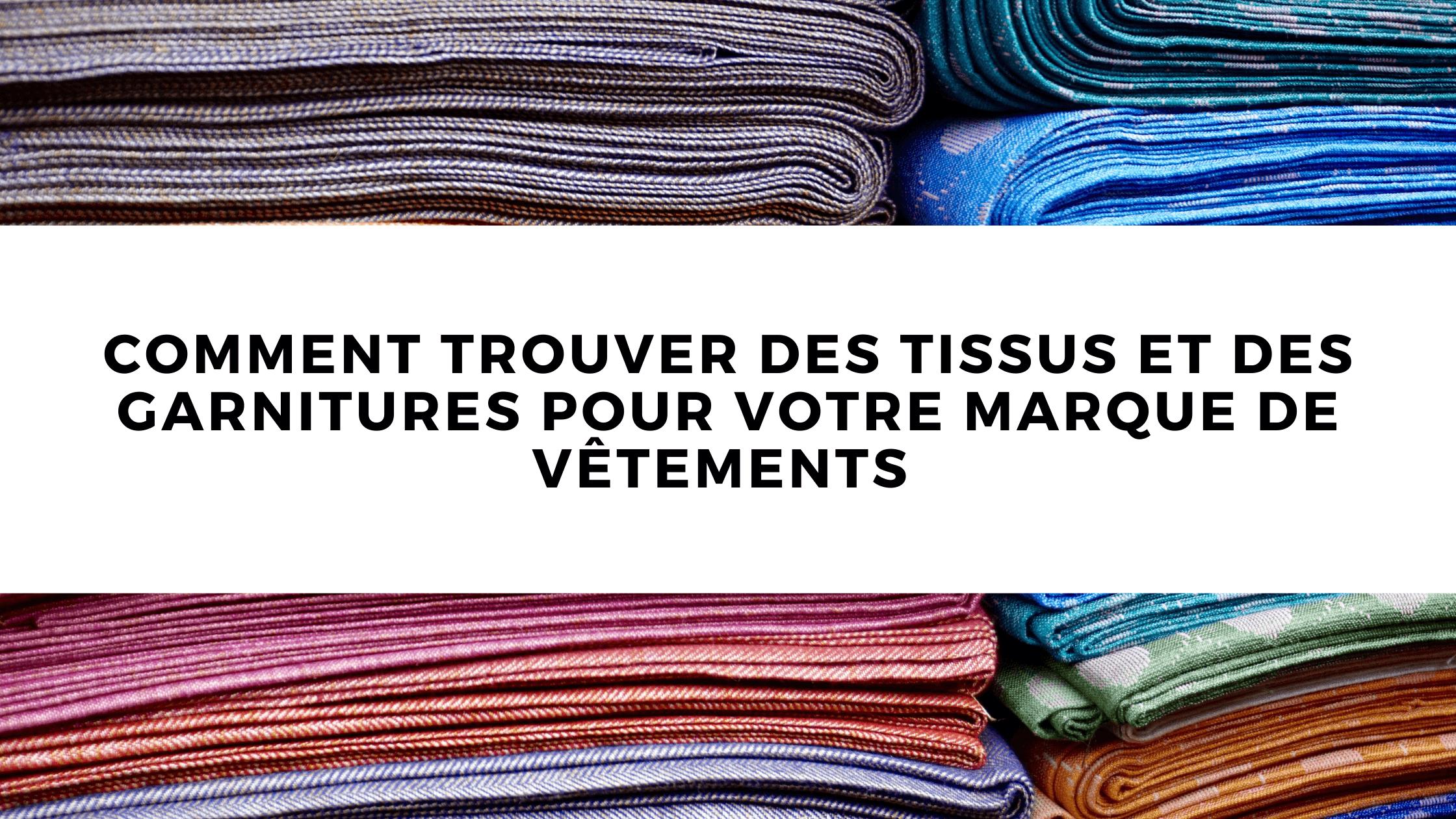 Comment trouver des tissus et des garnitures pour votre marque de vêtements